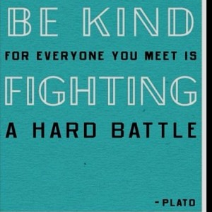 be-kind-everyone-you-meet-fighting-hard-battle-whoisplato